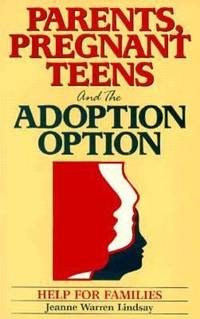 Parents  Pregnant Teens  and the Adoption Option : Help for Families
