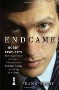 Endgame: Bobby Fischer's Remarkable Rise and Fall - from America's Brightest Prodigy to the Edge of Madness by Frank Brady - 2011-09-08 - from Books Express and Biblio.com
