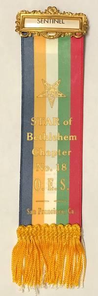 image of Star of Bethlehem Chapter No. 18, OES. San Francisco, Ca [Sentinel's ribbon]