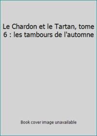 Chardon et le tartan  t6 - les tambours de l'automne (Le) (LITTÉRATURE (A))