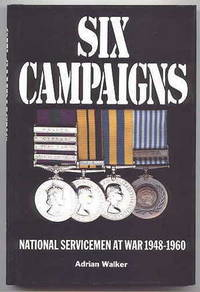 SIX CAMPAIGNS: NATIONAL SERVICEMEN ON ACTIVE SERVICE 1948-1960.