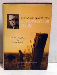 Sandhills Boy: The Winding Trail of a Texas Writer by  Elmer Kelton - 1st Edition - 2007 - from citynightsbooks and Biblio.com