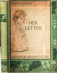 HER LETTER, HIS ANSWER & HER LAST LETTER.; Pictured by Arthur I. Keller