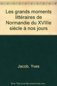 ( Dédicacé ) Les grands moments litteraires de normandie / du XVIIIe siecle a nos...