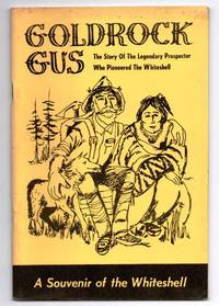 image of Goldrock Gus: The Story Of The Legendary Prospector Who Pioneered The Whiteshell
