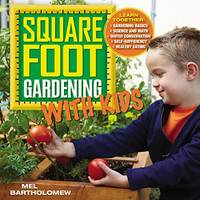 Square Foot Gardening with Kids: Learn Together:   Gardening Basics   Science and Math   Water Conservation   Self sufficiency   Healthy Eating: 5 All New Square Foot Gardening