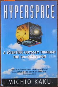 Hyperspace: A Scientific Odyssey Through Parallel Universes, Time Warps, and the 10th Dimension