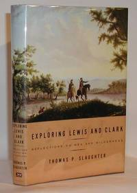 image of Exploring Lewis and Clark Reflections on Men and Wilderness