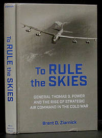 image of To Rule the Skies: General Thomas S. Power and the Rise of Strategic Air Command in the Cold War