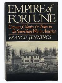 Empire of Fortune: Crowns  Colonies and Tribes in the Seven Years War in America