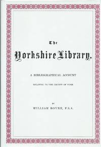 The Yorkshire Library - A Bibliographical Account Relating to the County of York