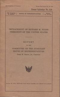 IMPEACHMENT OF RICHARD M. NIXON President of the United States. Report of the Committee on the Judiciary House of Representatives. House Calendar No. 426 by  Chairman  Peter W. Jr. - Paperback - from OLD WORKING BOOKS & Bindery (Est. 1994) and Biblio.co.uk