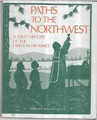 Paths to the Northwest: a Jesuit History of the Oregon Province