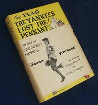 THE YEAR THE YANKEES LOST THE PENNANT (DAMN YANKEES)  (In The Original WRAPAROUND BAND and Inscribed By the Producer Of The Broadway Play) by  Douglass Wallop - Signed First Edition - 1954 - from Lakin & Marley Rare Books  (SKU: 001897)