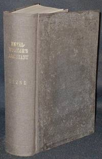 The Practical Metal-Worker's Assistant: Comprising Metallurgic Chemistry, the Arts of Working all Metals and… by  Oliver Byrne - Hardcover - 1874 - from Classic Books and Ephemera (SKU: 004178)