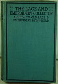 The lace and embroidery collector; a guide to collectors of old lace and embroidery.