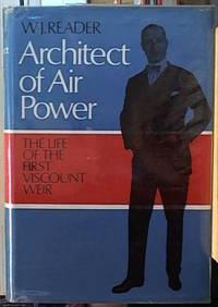 ARCHITECT OF AIR POWER. The Life of the First Viscount Weir of Eastwood 1877-1959