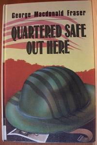 QUARTERED SAFE OUT HERE Large Print by  George MacDonald Fraser - First Edition - 1993 - from Ravenswood Books and Biblio.co.uk