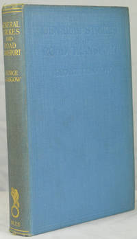 General Strikes and Road Transport, Being an account of the road transport organisation prepared by the British government to meet national emergencies, with a detailed description of its use in the emergency of May 1926