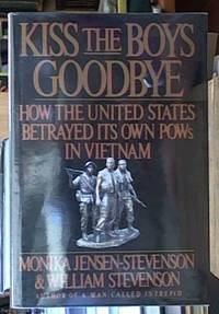 Kiss the Boys Goodbye; how the United States betrayed its own POWs in Vietnam