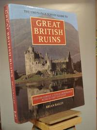 The Ordnance Survey Guide to Great British Ruins: Over 600 Famous, Unusual or Romantic Ruins to Visit and Enjoy by Brian Bailey - 1st Edition 1st Printing - 1991 - from Henniker Book Farm and Biblio.co.uk