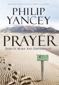 Prayer : Does It Make Any Difference? by Philip Yancey - Hardcover - 2006 - from ThriftBooks and Biblio.com