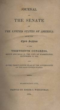Journal of the Senate of the United States of America; Being the Third (3rd) Session of the Thirteenth (13th) Congress, Begun and Held in the City of Washington, September 19, 1814, And in the Thirty-ninth Year of the Sovereignty of the Said United States.