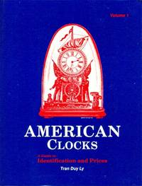 American Clocks. A Guide to Identification and Prices, Volume 1 [with pricing update to 1995 ]