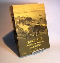 Quebec City: Architects, Artisans and Builders.