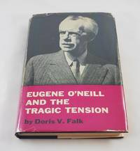 EUGENE O'NEILL AND THE TRAGIC TENSION. An Interpretive Study of the Plays