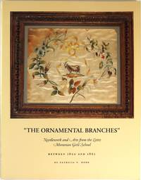 image of The Ornamental Branches : Needlework and Arts From Lititz Moravian Girls' School Between 1800 and 1865