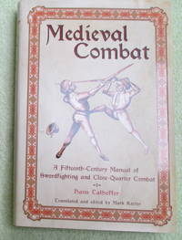 Medieval Combat - A Fifteenth-Century Manual of Swordfighting and Close-Quarter Combat