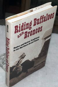 image of Riding Buffaloes and Broncos:  Rodeo and Native Traditions in the Northern Great Plains