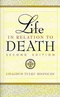 LIFE IN RELATION TO DEATH by Chagdud Tulku - 2000