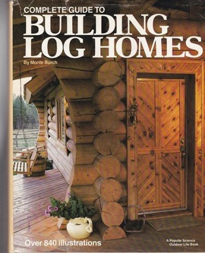 Complete guide to building log homes by monte burch for Log home books