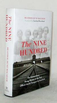 image of The Nine Hundred The Extraordinary Young Women of the First Official Transport to Auschwitz