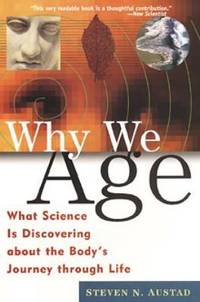 Why We Age : What Science Is Discovering about the Body's Journey Through Life