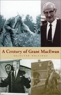 image of A Century of Grant MacEwan : Collected Writings