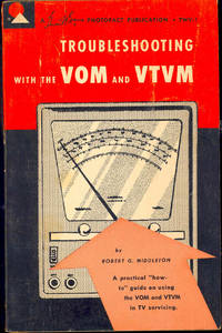Troubleshooting with the VOM and VTVM : [A practical how-to guide on using the WOM and VTVM in TV servicing.]
