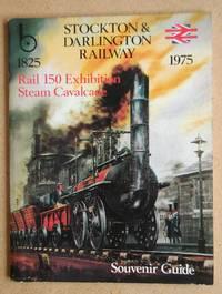 Stockton & Darlington Railway 1825-1975 Rail 150 Exhibition Steam Cavalcade. Souvenir Guide.