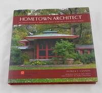 Hometown Architect: The Complete Buildings of Frank Lloyd Wright in Oak Park And River Forest,...