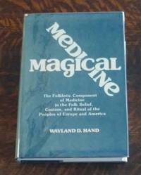 image of Magical Medicine  The Folkloric Component of Medicine in the Folk Belief,  Custom, and Ritual of the Peoples of Europe and America : Selected Essays O