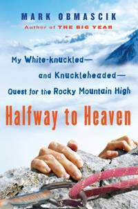 Halfway to Heaven : My White Knuckled  And Knuckleheaded  Quest for the Rocky Mountain High