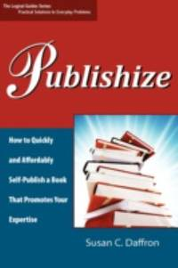 Publishize : How to Quickly and Affordably Self-Publish a Book That Promotes Your Expertise