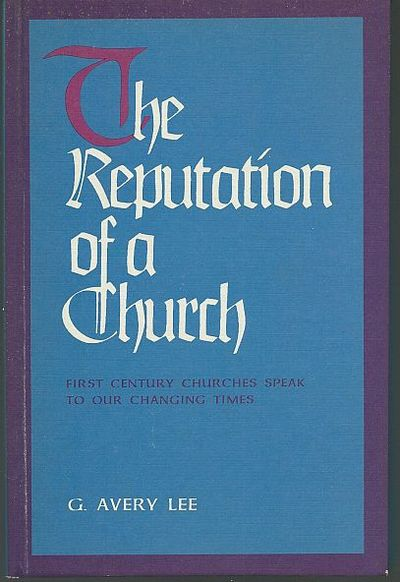 REPUTATION OF A CHURCH First Century Churches Speak to Our Changing Times, Lee, G. Avery