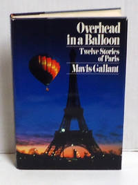 Overhead in a Balloon: Twelve Stories of Paris by  Mavis Gallant  - 1st Edition  - 1987  - from citynightsbooks (SKU: 15987)