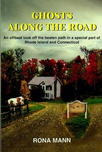 GHOSTS ALONG THE ROAD: An offbeat look off the beaten path in a special part of Rhode Island and...