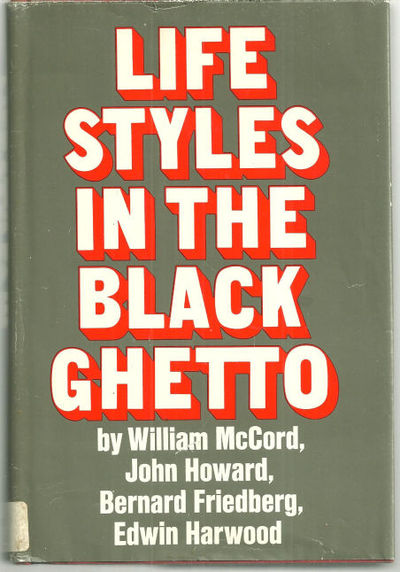 LIFE STYLES IN THE BLACK GHETTO, McCord, William
