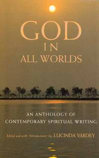 God In All Worlds. An Anthology of Contemporary Spiritual Writings.