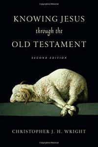 Knowing Jesus Through the Old Testament (Knowing God Through the Old Testament Set) by Christopher J. H. Wright